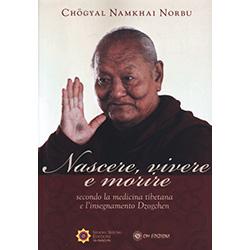 Nascere Vivere e MorireSecondo la medicina tibetana e l'insegnamento Dzogchen