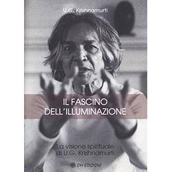 Il Fascino dell'IlluminazioneLa visione spirituale di U.G. Krishnamurti