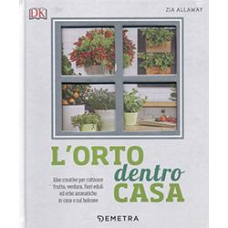 L'Orto Dentro CasaIdee creative per coltivare frutta, verdura, fiori eduli ed erbe aromatiche in casa o sul balcone