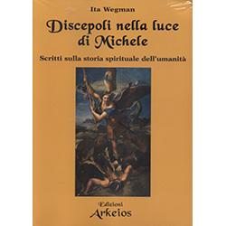 Discepoli nella Luce di MicheleScritti sulla storia spirituale dell'umanità