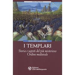 I TemplariStorie e segreti del più misterioso ordine medievale