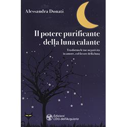 Il Potere Purificante della Luna CalanteTrasforma le tue negatività in amore, col favore della luna