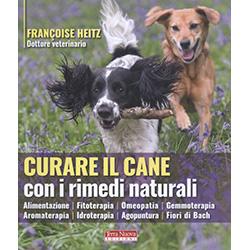 Curare il Cane con i Rimedi NaturaliAlimentazione, aromaterapia, fitoterapia, idroterapia, omeopatia, agopuntura, gemmoterapia, fiori di Bach