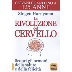 La Rivoluzione del Cervello - Giovani e Sani fino a 125 Anni!Scopri gli Ormoni della Salute e della Felicità