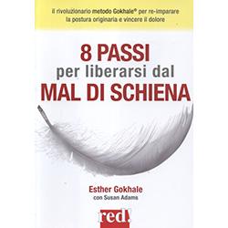 8 Passi per Liberarsi dal Mal di SchienaIl rivoluzionario metodo Gokhale per re-imparare la postura originaria e vincere il dolore
