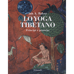 Lo Yoga TibetanoPrincipi e pratiche