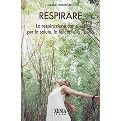 RespirareLa respirazione come via per la salute, la felicità e la libertà