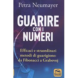 Guarire con i NumeriEfficaci e straordinari metodi di guarigione: da Fibonacci a Grabovoi