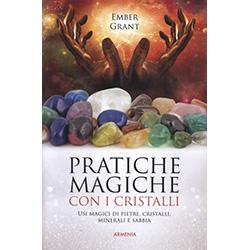 Pratiche Magiche con i CristalliUsi magici di pietre, cristalli, minerali e sabbia