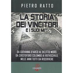 La Storia dei Vincitori e i suoi Miti Da Giovanna D'Arco al delitto Moro, da Cristoforo Colombo ai Rothschild, mille anni tutti da scrivere