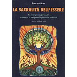 La Sacralità dell'EssereLa guarigione spirituale attraverso il risveglio del fanciullo interiore