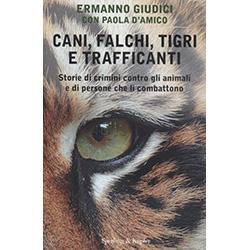 Cani  Falchi  Tigri e TrafficantiStorie di crimini contro gli animali e di persone che li combattono