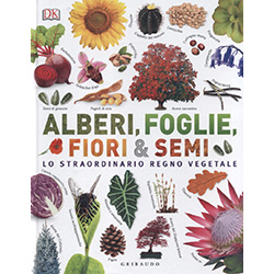 Alberi Foglie Fiori e SemiLo straordinario regno vegetale