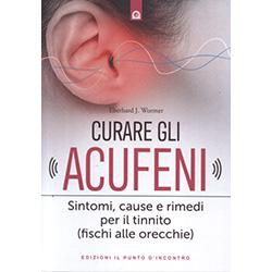 Curare gli AcufeniSintomi, cause e rimedi per il tinnito (fischi alle orecchie)