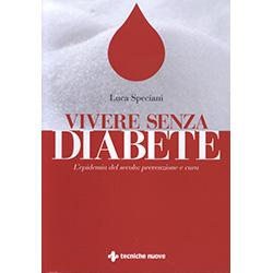 Vivere Senza DiabeteL'epidemia del secolo: prevenzione e cura