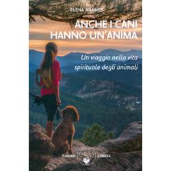 Anche i Cani hanno un'AnimaUn viaggio nella vita spirituale degli animali