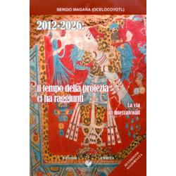2012-2026 : Il Tempo della Profezia ci ha RaggiuntiLa via di Quetzalcoatl