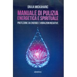 Manuale di Pulizia Energetica e SpiritualeProtezione da energie e vibrazioni negative