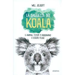 La Saggezza del Koala5 animali totem ti insegnano a essere felice