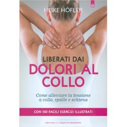 Liberati dai Dolori al ColloCome alleviare la tensione a collo spalle e schiena