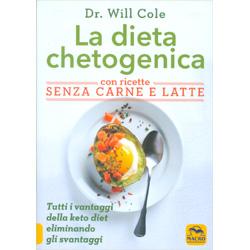La Dieta Chetogenica con Ricette senza Carne e Latte Tutti i vantaggi della keto diet eliminando gli svantaggi