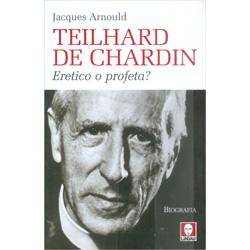 Teilhard de ChardinEretico o profeta?