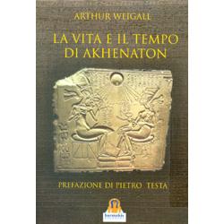 La Vita e il Tempo di AkhenatonPrefazione di Pietro Testa
