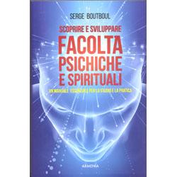 Scoprire e Sviluppare Facoltà Psichiche e SpiritualiUn manuale essenziale per lo studio e la pratica