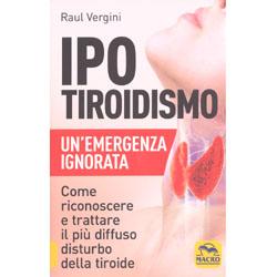 Ipotiroidismo - Un'Emergenza IgnorataCome riconoscere e trattare il più diffuso disturbo della tiroide