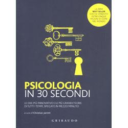 Psicologia in 30 SecondiLe idee più innovative e le più grandi teorie di tutti i tempi, spiegate in mezzo minuto
