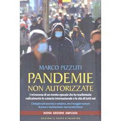 Pandemie non AutorizzateI retroscena di un evento epocale che ha trasformato radicalmente lo scenario internazionale e la vita di tutti noi