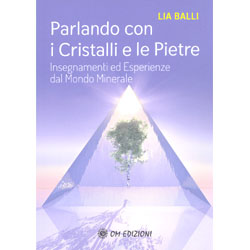 Parlando con i Cristalli e le PietreInsegnamenti ed esperienze dal mondo minerale