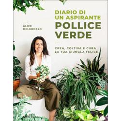 Diario di un Aspirante Pollice VerdeCrea, coltiva e cura la tua giungla felice.