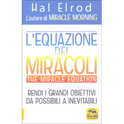 L'Equazione dei Miracoli - The Miracle EquationRendi i grandi obiettivi da possibili a inevitabili