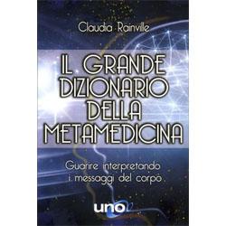 Il Grande Dizionario della Metamedicina Guarire interpretando i messaggi del corpo