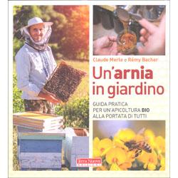 Un'Arnia in GiardinoGuida pratica per un'apicoltura bio alla portata di tutti