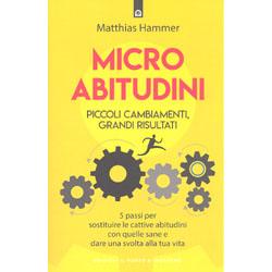 Micro AbitudiniPiccoli cambiamenti, grandi risultati 5 passi per sostituire le cattive abitudini