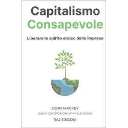 Capitalismo ConsapevoleLiberare lo spirito eroico delle imprese