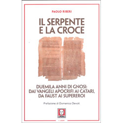 Il Serpente e la CroceDuemila anni di gnosi: dai vangeli apocrifi ai catari, da Faust ai supereroi