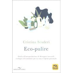 Eco-PulireGuida all'autoproduzione di detergenti naturali, ecologici ed economici per la casa e l'igiene personale