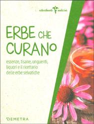 Erbe Che CuranoEssenze, tisane, unguenti, liquori e il ricettario delle erbe selvatiche