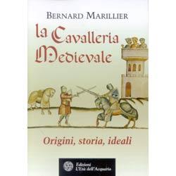 La Cavalleria MedievaleOrigini, storia, ideali
