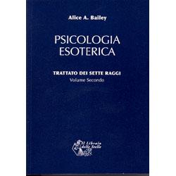 Psicologia Esoterica - volume secondo Trattato dei Sette Raggi vol. 2