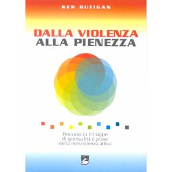 Dalla violenza alla consapevolezzapercorso in 10 tappe di spiritualità e prassi della nonviolenza attiva
