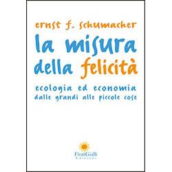 La Misura della FelicitàEcologia ed Economia dalle grandi alle piccole cose