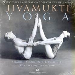 Jivamukti YogaPratiche per la liberazione del corpo e dell'anima