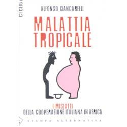 Malattia TropicaleI misfatti della cooperazione italiana in Africa
