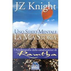 Uno Stato Mentale  - la mia storiaAutobiografia della canalizzatrice di Ramtha