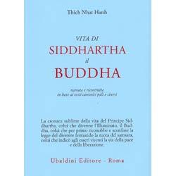 Vita di Siddhartha il BuddhaNarrata e ricostruita in base ai testi pali e cinesi