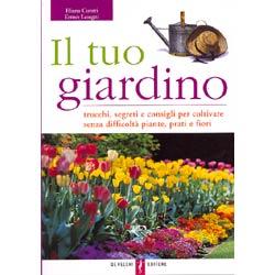 Il tuo giardinotrucchi consigli e segreti per coltivare piante prati e fiori